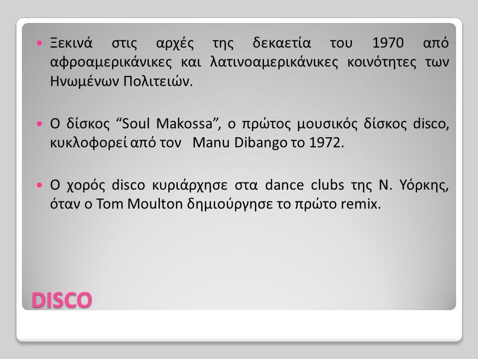 "DISCO Ξεκινά στις αρχές της δεκαετία του 1970 από αφροαμερικάνικες και λατινοαμερικάνικες κοινότητες των Ηνωμένων Πολιτειών. Ο δίσκος ""Soul Makossa"","