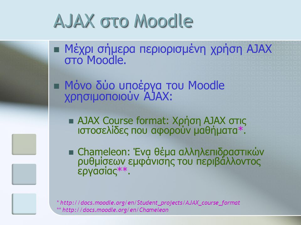 Μέχρι σήμερα περιορισμένη χρήση AJAX στο Moodle. Μόνο δύο υποέργα του Moodle χρησιμοποιούν AJAX: AJAX Course format: Χρήση AJAX στις ιστοσελίδες που α