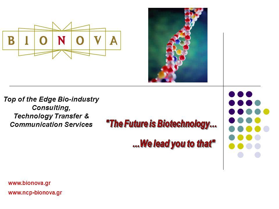 Σκοπός Bionova Σκοπός Bionova Η προώθηση & ενεργή υποστήριξη της μεταφοράς τεχνολογίας & επενδύσεων στο χώρο της Βιο-Τεχνολογίας μέσω πρωτοποριακών συμβουλευτικών υπηρεσιών και δημιουργίας Πάρκου Βιο-Επιστημών, & η πληροφόρηση μέσω εκδόσεων & συνεδρίων σε θέματα Βιο- Επιστημών