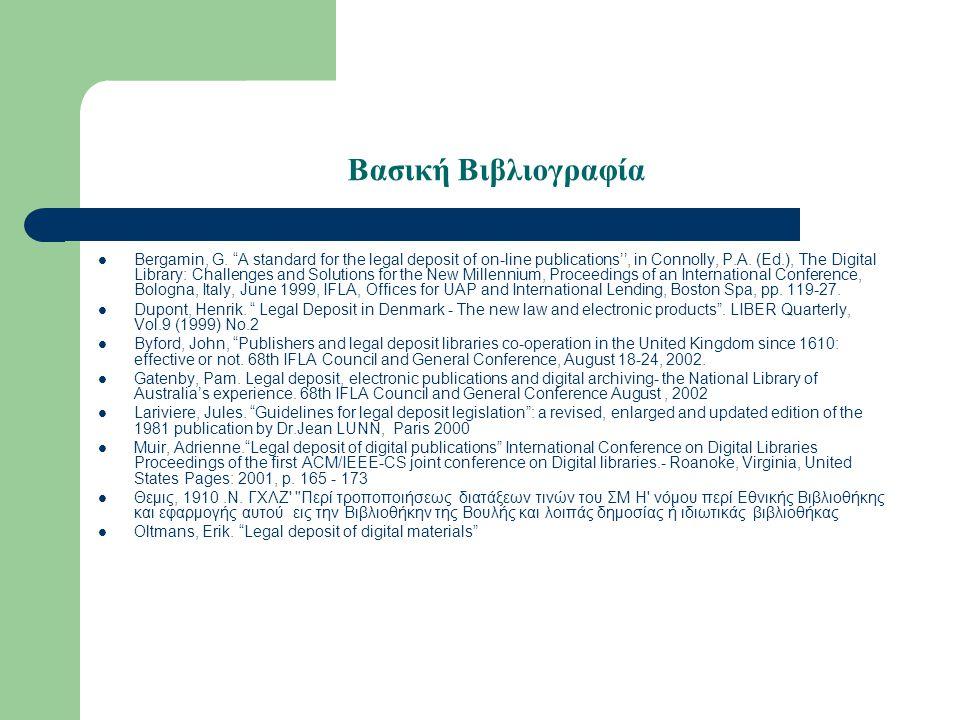 """Βασική Βιβλιογραφία Bergamin, G. """"A standard for the legal deposit of on-line publications'', in Connolly, P.A. (Ed.), The Digital Library: Challenges"""