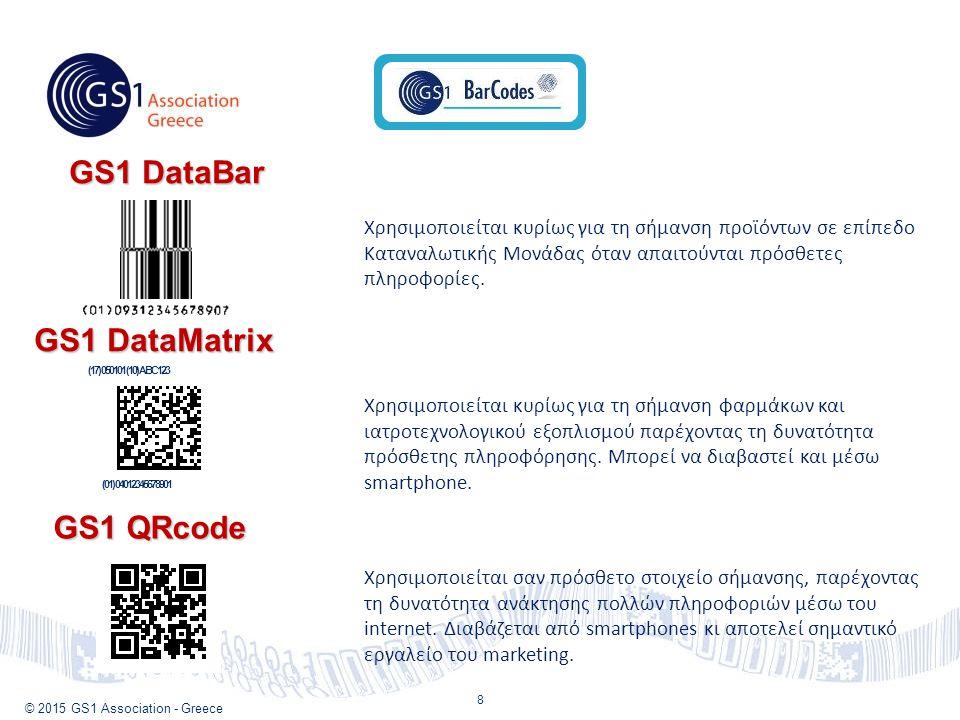 © 2015 GS1 Association - Greece 8 GS1 DataMatrix (17) 050101 (10) ABC123 (01) 04012345678901 GS1 QRcode GS1 DataBar Χρησιμοποιείται κυρίως για τη σήμανση προϊόντων σε επίπεδο Καταναλωτικής Μονάδας όταν απαιτούνται πρόσθετες πληροφορίες.