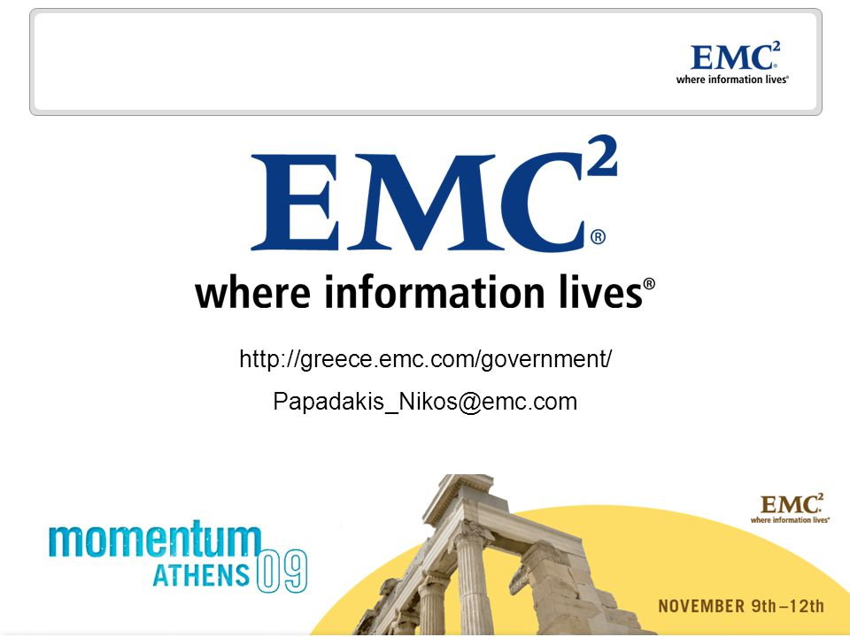 27 © Copyright 2009 EMC Corporation. All rights reserved. http://greece.emc.com/government/ Papadakis_Nikos@emc.com