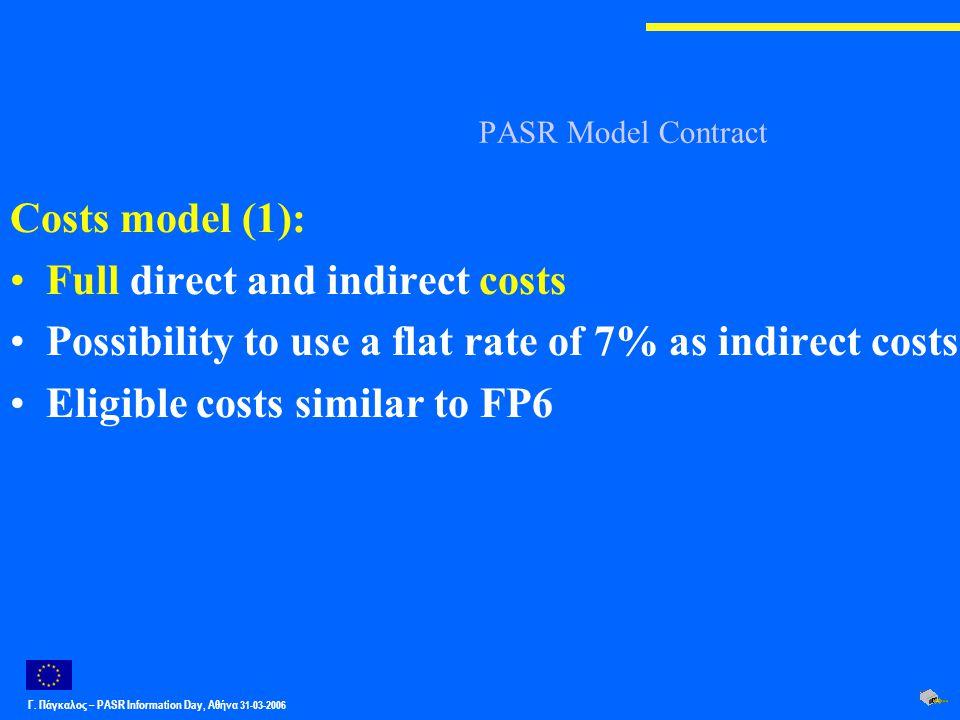Γ. Πάγκαλος – PASR Ιnformation Day, Αθήνα 31-03-2006 PASR Model Contract Costs model (1): Full direct and indirect costs Possibility to use a flat rat