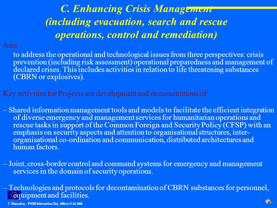 Γ. Πάγκαλος – PASR Ιnformation Day, Αθήνα 31-03-2006 C. Enhancing Crisis Management (including evacuation, search and rescue operations, control and r