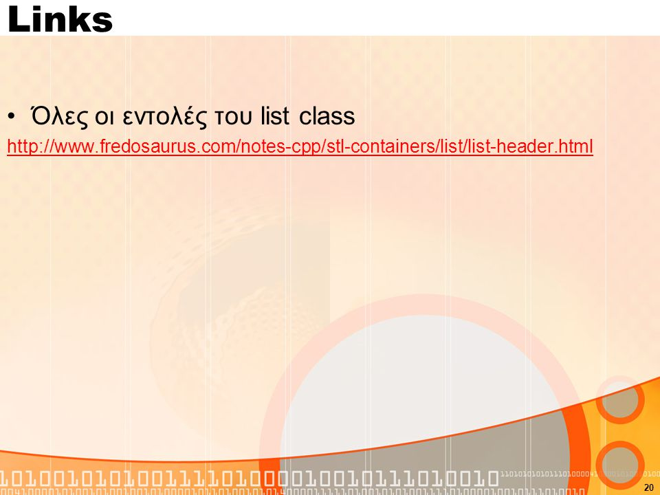 Links Όλες οι εντολές του list class http://www.fredosaurus.com/notes-cpp/stl-containers/list/list-header.html 20