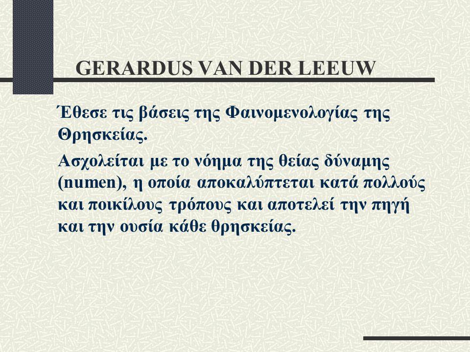 GERARDUS VAN DER LEEUW Έθεσε τις βάσεις της Φαινομενολογίας της Θρησκείας.