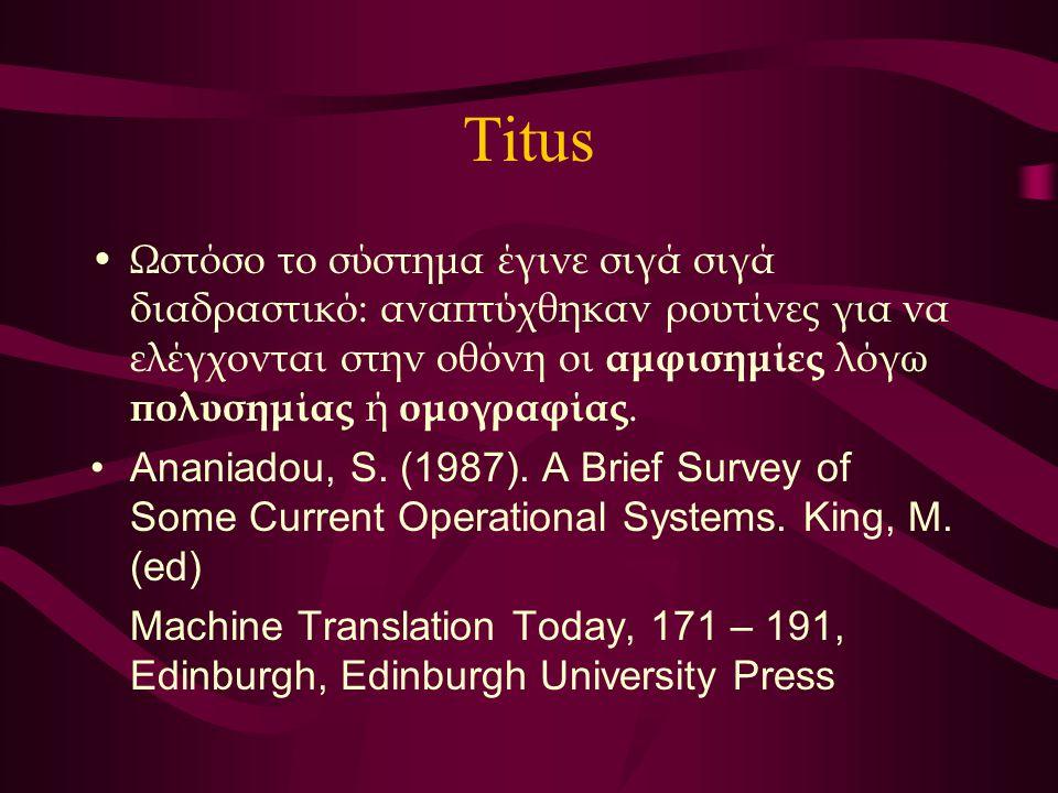 Titus Ωστόσο το σύστημα έγινε σιγά σιγά διαδραστικό: αναπτύχθηκαν ρουτίνες για να ελέγχονται στην οθόνη οι αμφισημίες λόγω πολυσημίας ή ομογραφίας. An