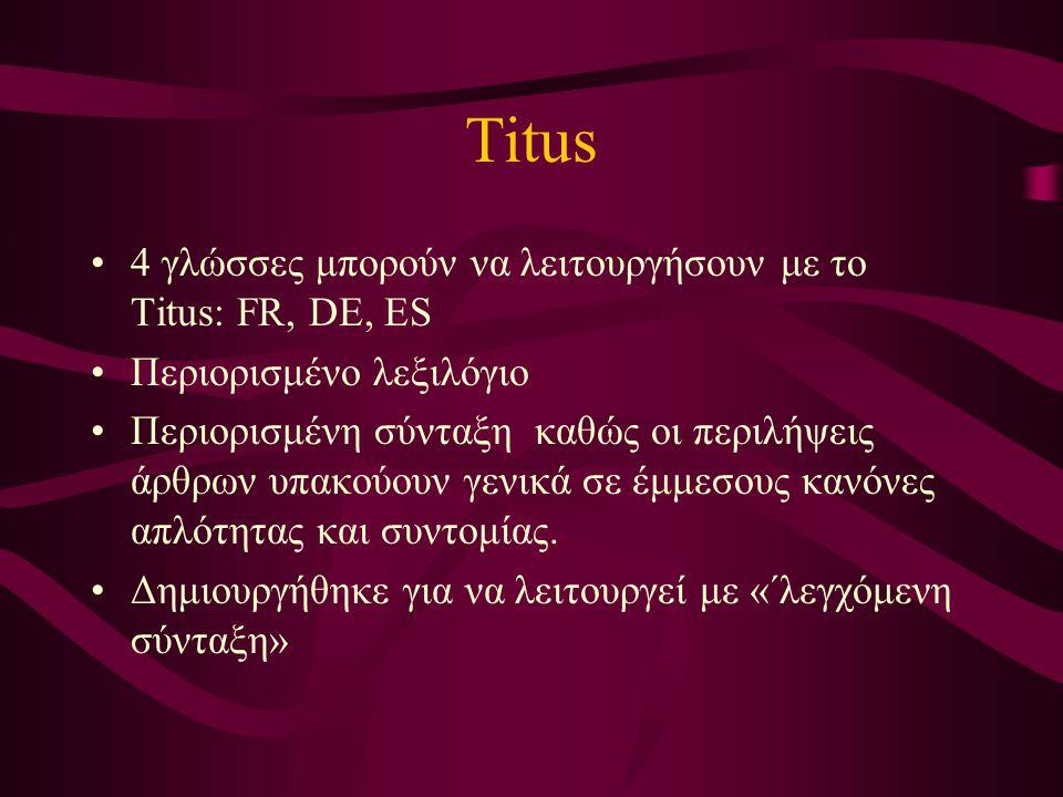 Titus 4 γλώσσες μπορούν να λειτουργήσουν με το Titus: FR, DE, ES Περιορισμένο λεξιλόγιο Περιορισμένη σύνταξη καθώς οι περιλήψεις άρθρων υπακούουν γενι