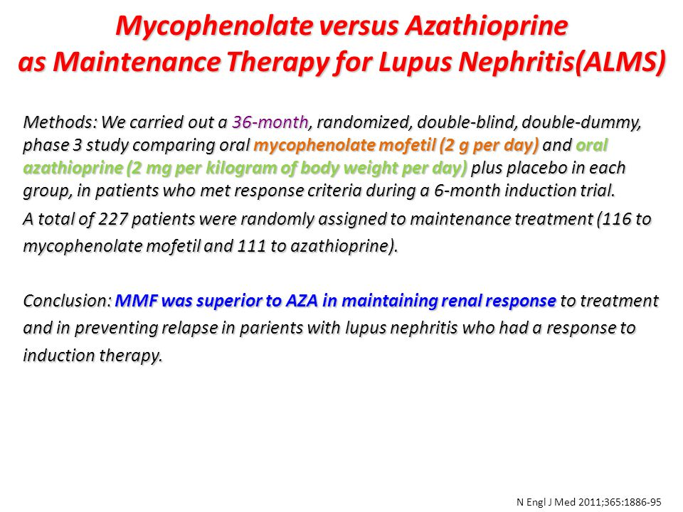 Mycophenolate versus Azathioprine as Maintenance Therapy for Lupus Nephritis(ALMS) A total of 227 patients were randomly assigned to maintenance treatment (116 to mycophenolate mofetil and 111 to azathioprine).