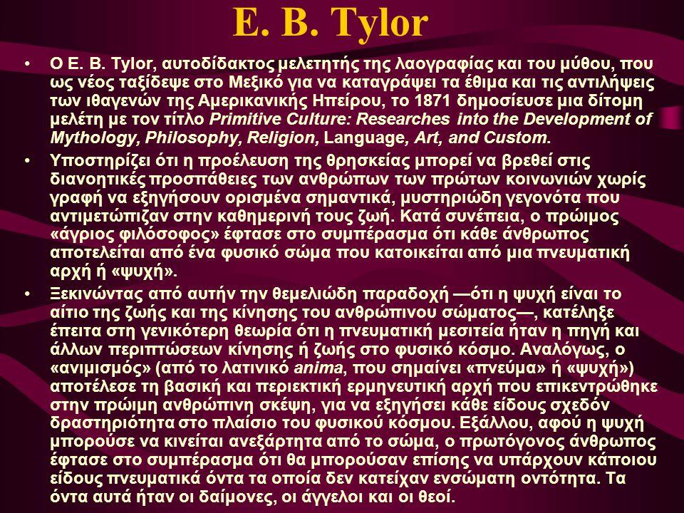 Ε. Β. Tylor Ο E. B. Tylor, αυτοδίδακτος μελετητής της λαογραφίας και του μύθου, που ως νέος ταξίδεψε στο Μεξικό για να καταγράψει τα έθιμα και τις αντ
