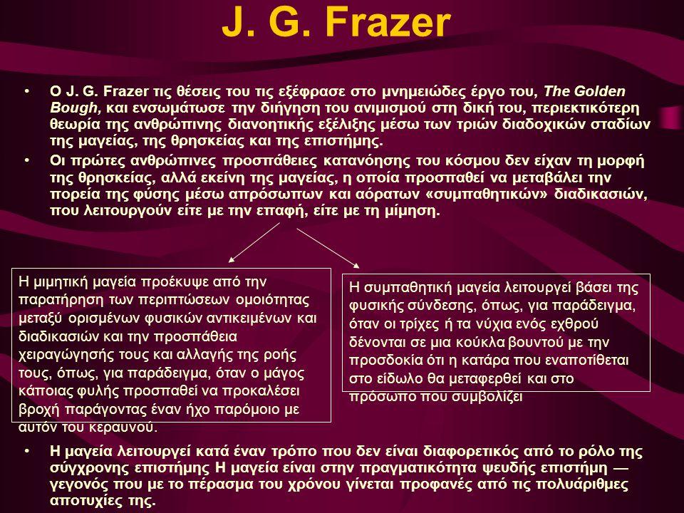 J. G. Frazer Ο J. G. Frazer τις θέσεις του τις εξέφρασε στο μνημειώδες έργο του, The Golden Bough, και ενσωμάτωσε την διήγηση του ανιμισμού στη δική τ