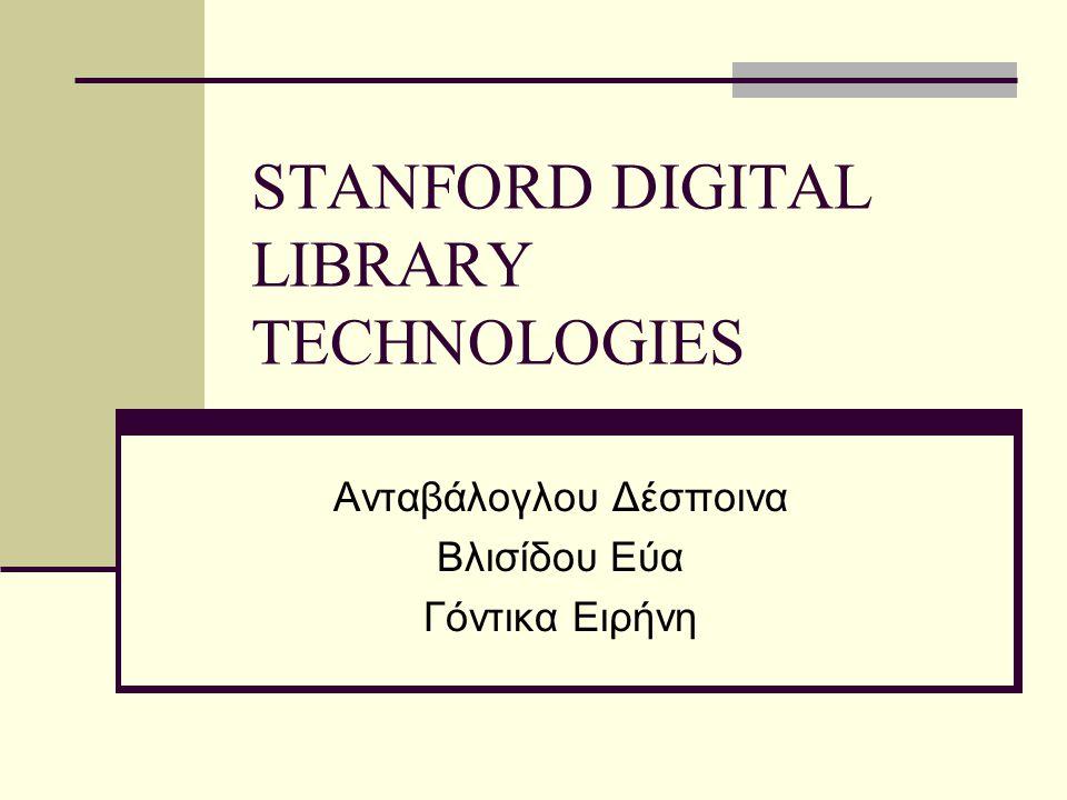 STANFORD DIGITAL LIBRARY TECHNOLOGIES Ανταβάλογλου Δέσποινα Βλισίδου Εύα Γόντικα Ειρήνη