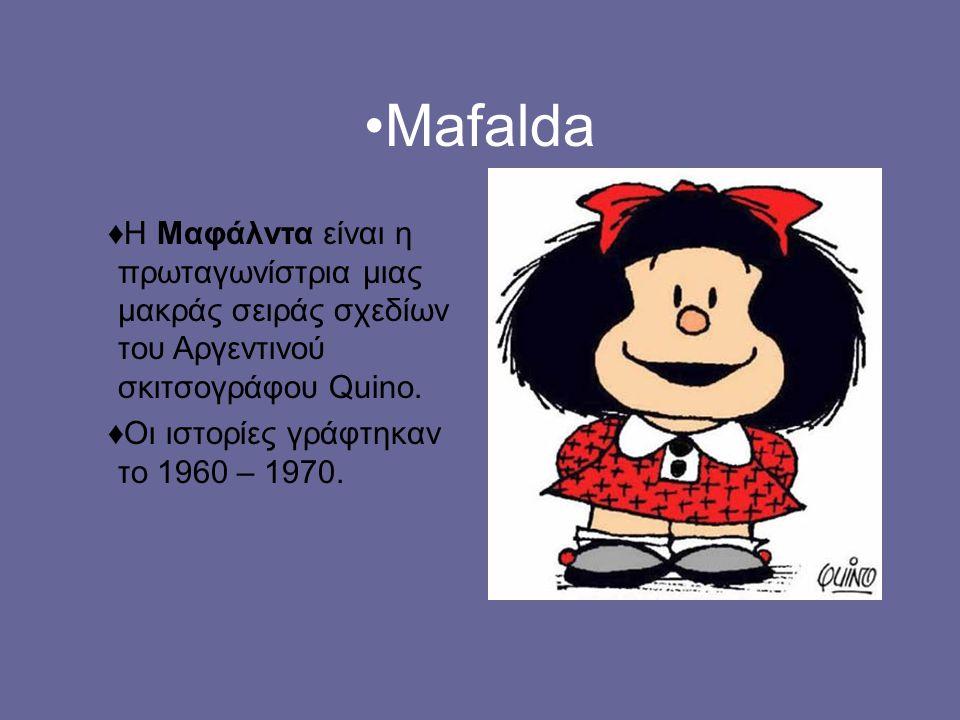 Mafalda ♦Η Μαφάλντα είναι η πρωταγωνίστρια μιας μακράς σειράς σχεδίων του Αργεντινού σκιτσογράφου Quino.