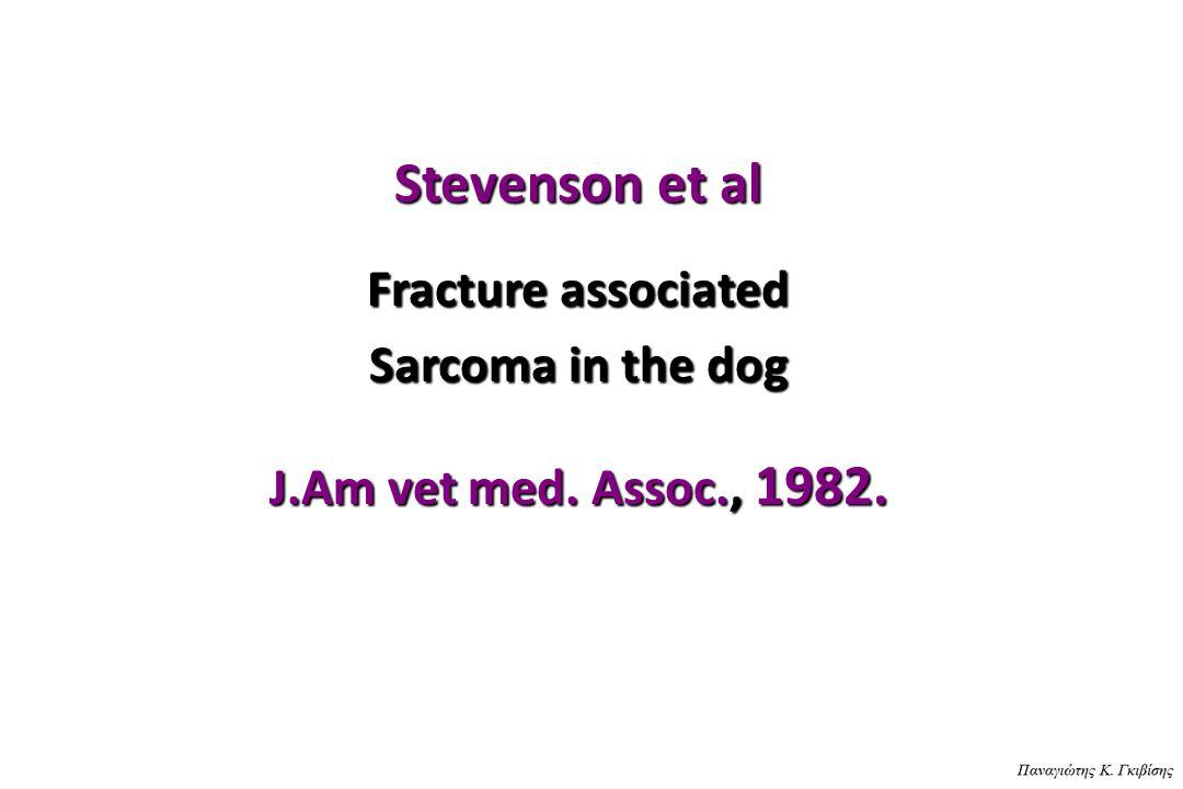 Stevenson et al Fracture associated Sarcoma in the dog J.Am vet med. Assoc., 1982.