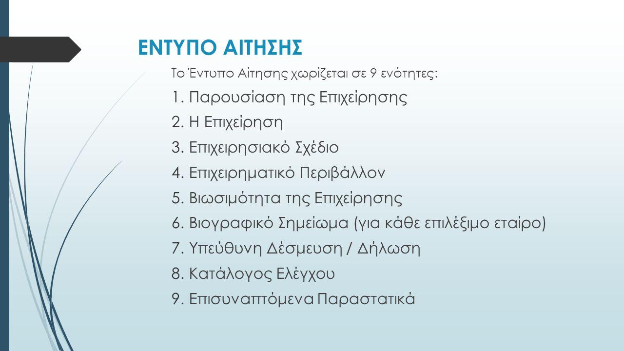 ΕΝΤΥΠΟ ΑΙΤΗΣΗΣ Το Έντυπο Αίτησης χωρίζεται σε 9 ενότητες: 1.Παρουσίαση της Επιχείρησης 2.Η Επιχείρηση 3.Επιχειρησιακό Σχέδιο 4.Επιχειρηματικό Περιβάλλ