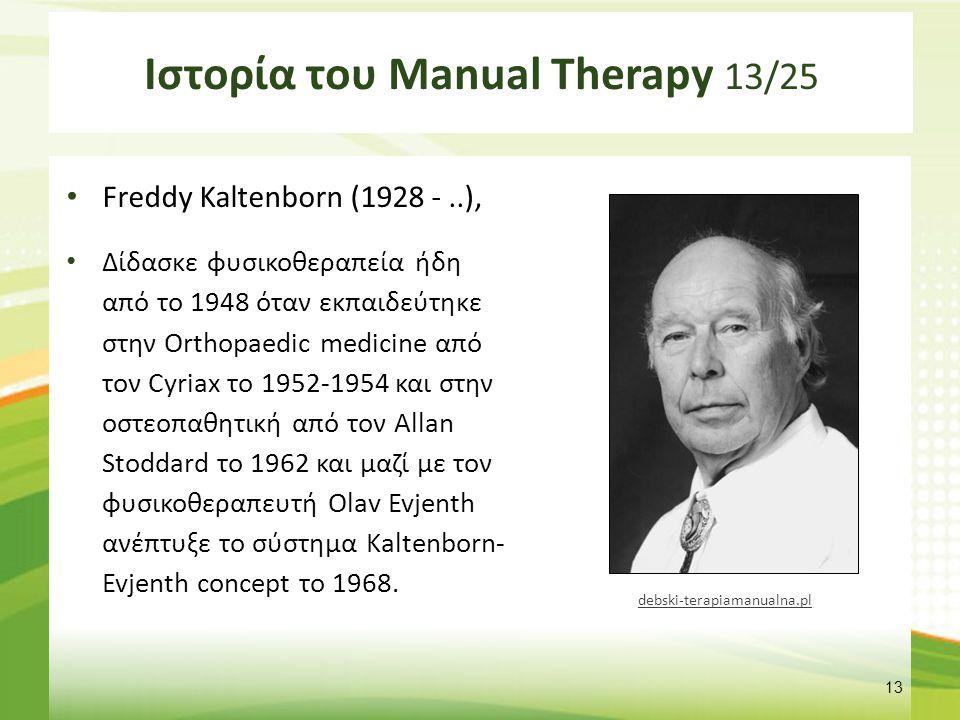 Ιστορία του Manual Therapy 13/25 Freddy Kaltenborn (1928 -..), Δίδασκε φυσικοθεραπεία ήδη από το 1948 όταν εκπαιδεύτηκε στην Orthopaedic medicine από