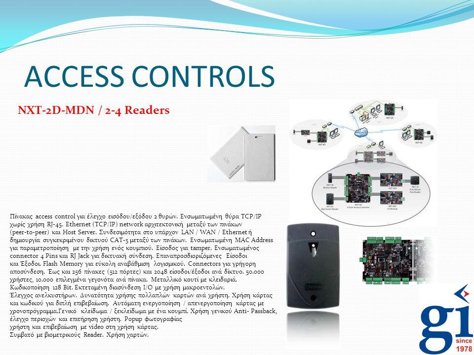 ACCESS CONTROLS Πίνακας access control για έλεγχο εισόδου/εξόδου 2 θυρών. Ενσωματωμένη θύρα TCP/IP χωρίς χρήση RJ-45. Ethernet (TCP/IP) network αρχιτε