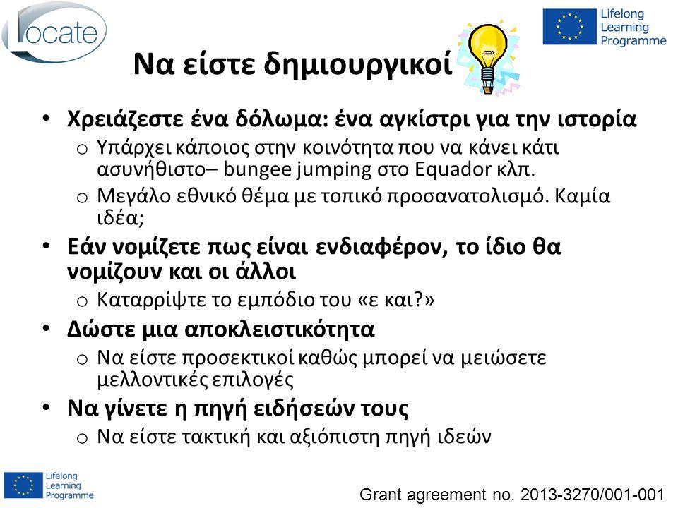 Να είστε δημιουργικοί Χρειάζεστε ένα δόλωμα: ένα αγκίστρι για την ιστορία o Υπάρχει κάποιος στην κοινότητα που να κάνει κάτι ασυνήθιστο– bungee jumping στο Equador κλπ.
