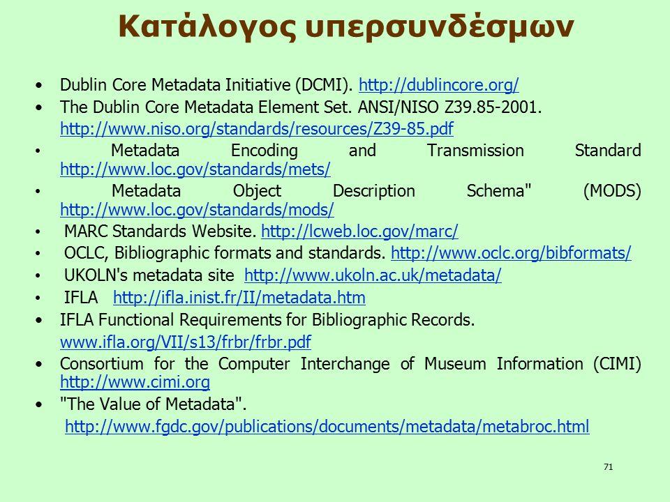 71 Dublin Core Metadata Initiative (DCMI). http://dublincore.org/http://dublincore.org/ The Dublin Core Metadata Element Set. ANSI/NISO Z39.85-2001. h