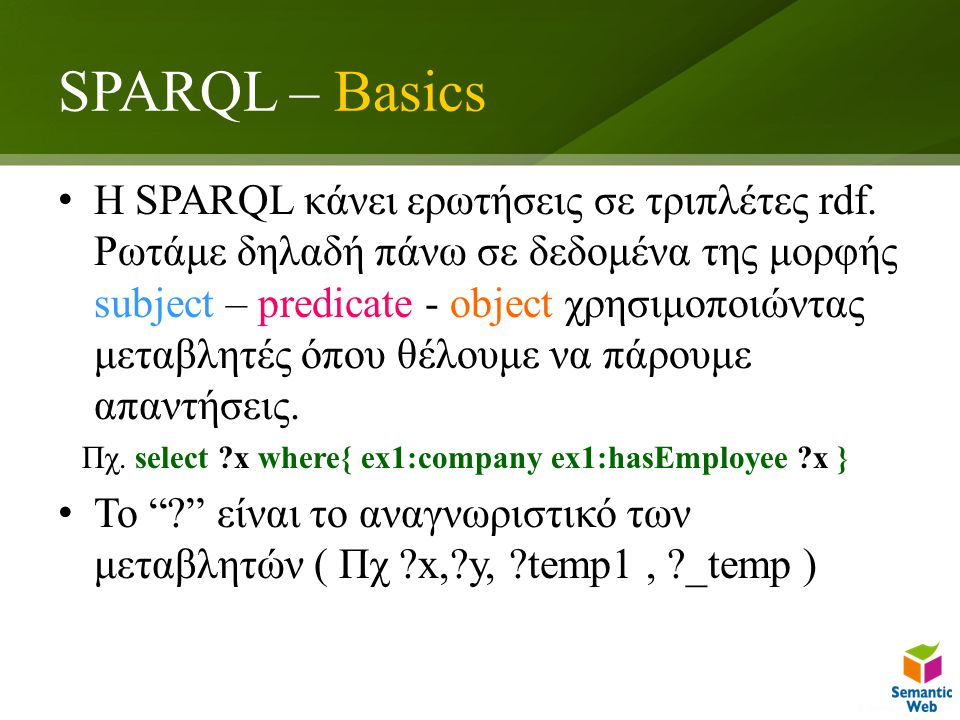 SPARQL – Optional Path Expressions SELECT DISTINCT ?name, ?phone ?email WHERE{ ?employee ex:worksfor ex:company1; ex:employeeName ?name.
