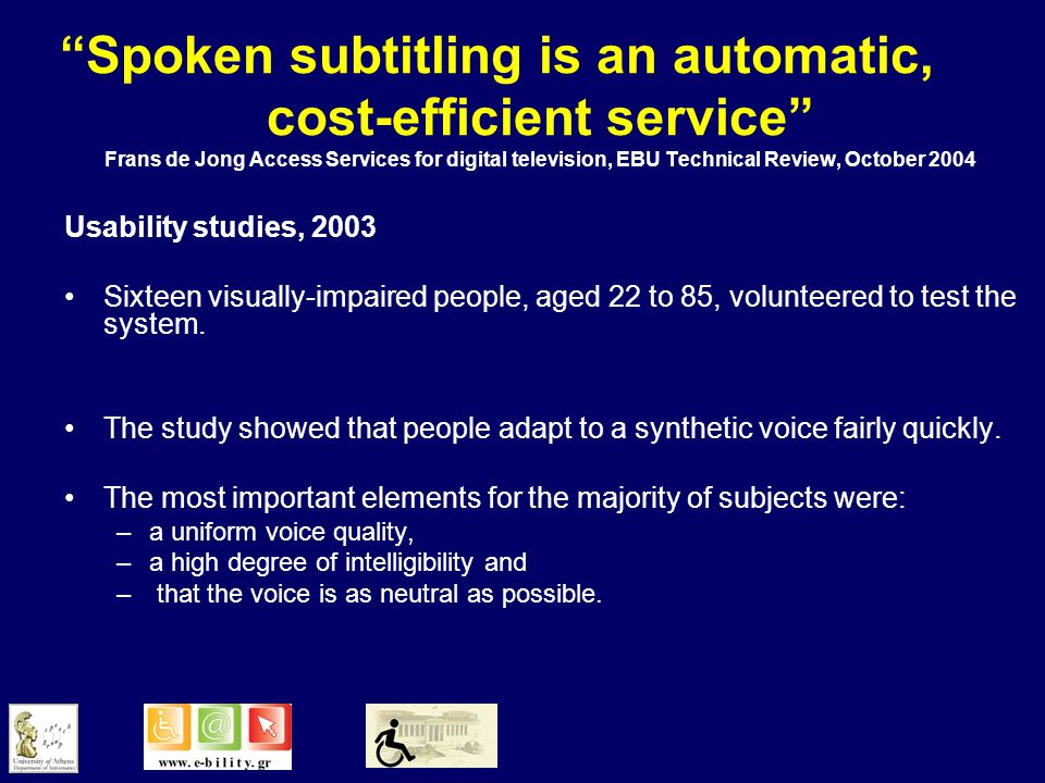 Spoken subtitling is an automatic, cost-efficient service Frans de Jong Access Services for digital television, EBU Technical Review, October 2004