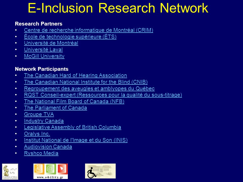E-Inclusion Research Network Work is grouped under three themes: Audio-Visual Content Extraction & Interaction Speech & Audio Context RecognitionSpeech & Audio Context Interactive Adaptable Descriptive Video