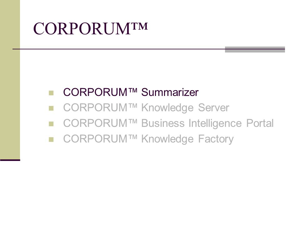 CORPORUM TM Summarizer (1/2) Χρησιμοποιεί την CORPORUM TM Technology Παρουσιάζει το περιεχόμενο ιστοσελίδων, ειδήσεων, μεγάλων αναφορών με αποδοτικό τρόπο Αναλύει ένα κείμενο, εξάγει την ουσία του περιεχομένου και παρουσιάζει μία περίληψη (μεταβλητού μεγέθους καθοριζομένου από τον χρήστη)