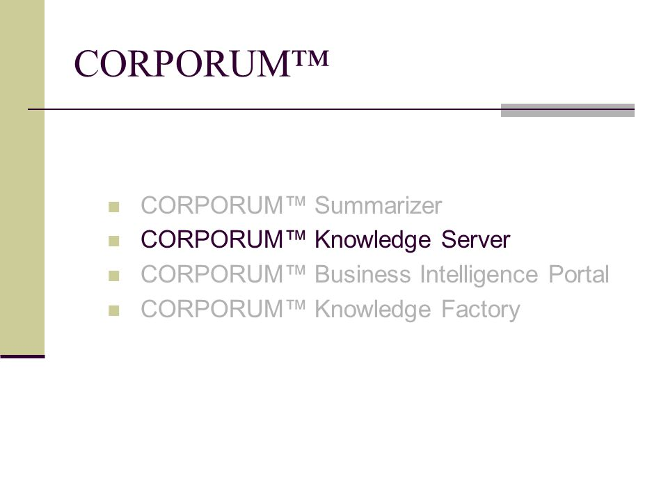 CORPORUM™ CORPORUM™ Summarizer CORPORUM™ Knowledge Server CORPORUM™ Business Intelligence Portal CORPORUM™ Knowledge Factory