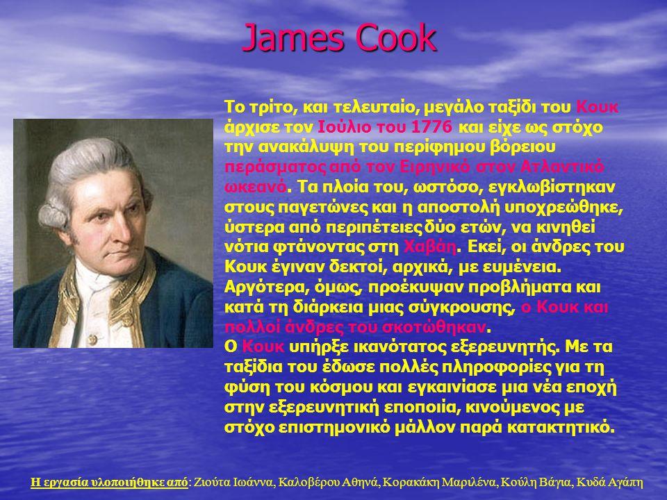 James Cook Το τρίτο, και τελευταίο, μεγάλο ταξίδι του Κουκ άρχισε τον Ιούλιο του 1776 και είχε ως στόχο την ανακάλυψη του περίφημου βόρειου περάσματος