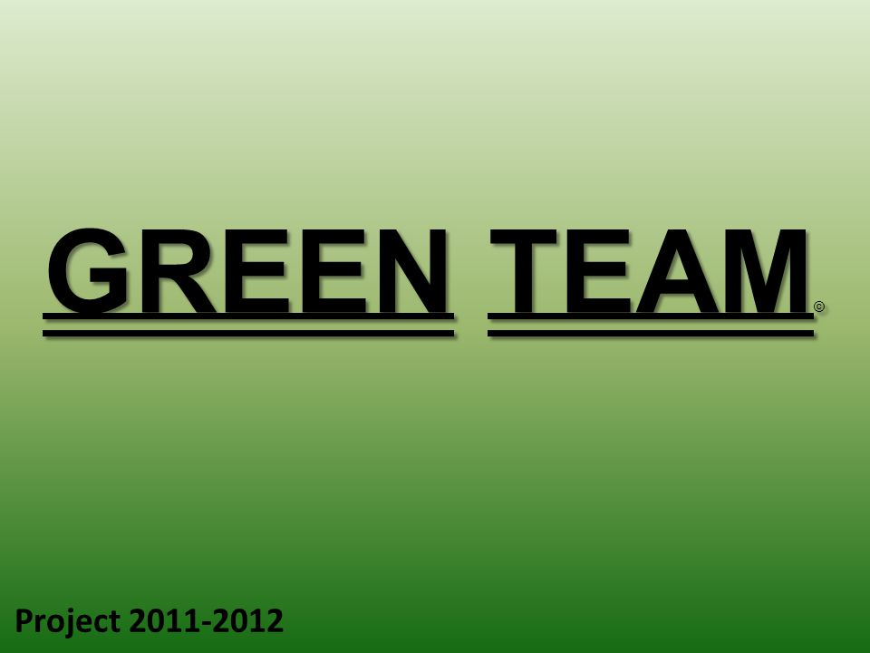 GREEN TEAM © Project 2011-2012