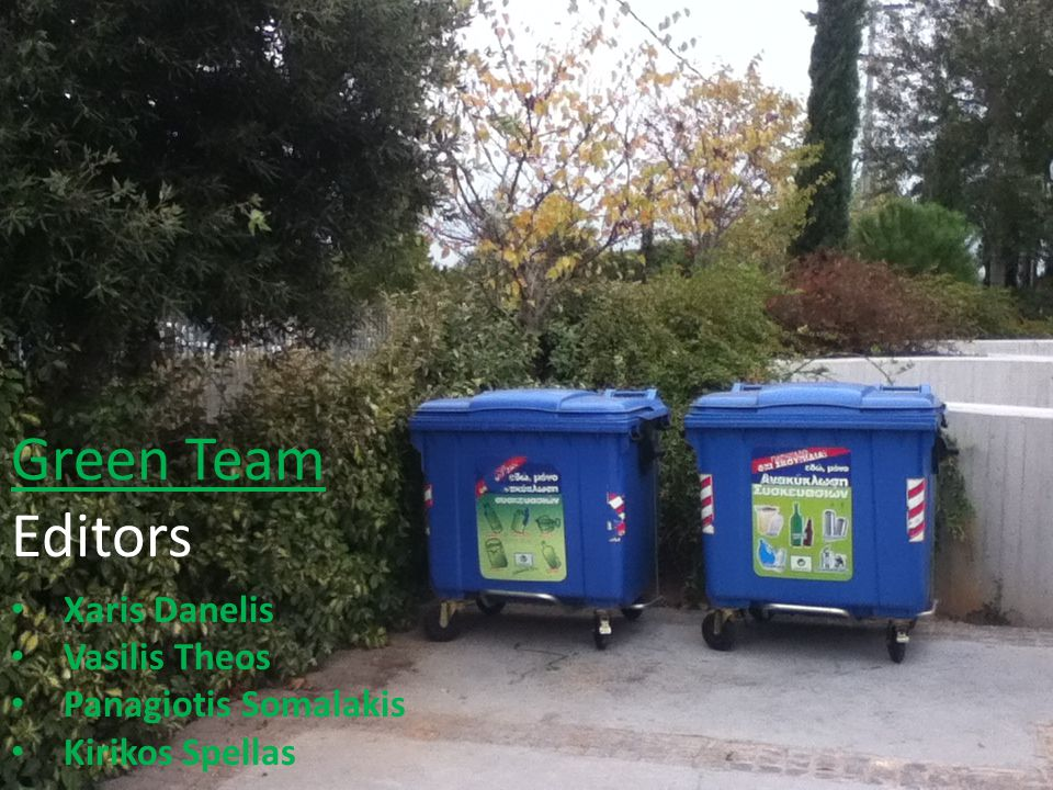 Green Team Editors Xaris Danelis Vasilis Theos Panagiotis Somalakis Kirikos Spellas