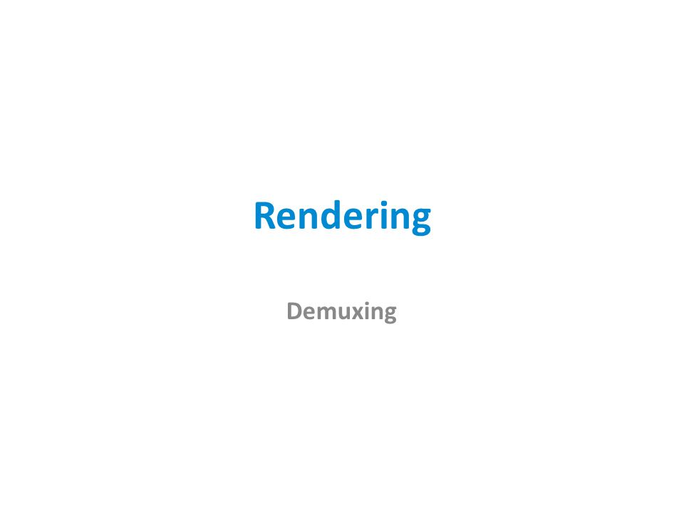Rendering Demuxing