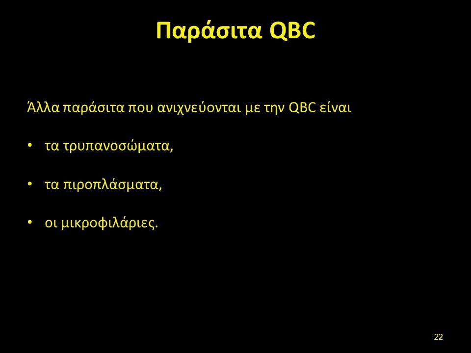 Παράσιτα QBC Άλλα παράσιτα που ανιχνεύονται με την QBC είναι τα τρυπανοσώματα, τα πιροπλάσματα, οι μικροφιλάριες. 22