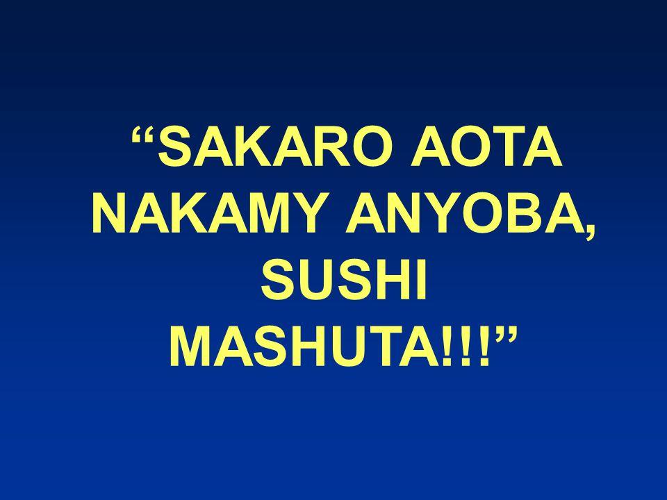 SAKARO AOTA NAKAMY ANYOBA, SUSHI MASHUTA!!!