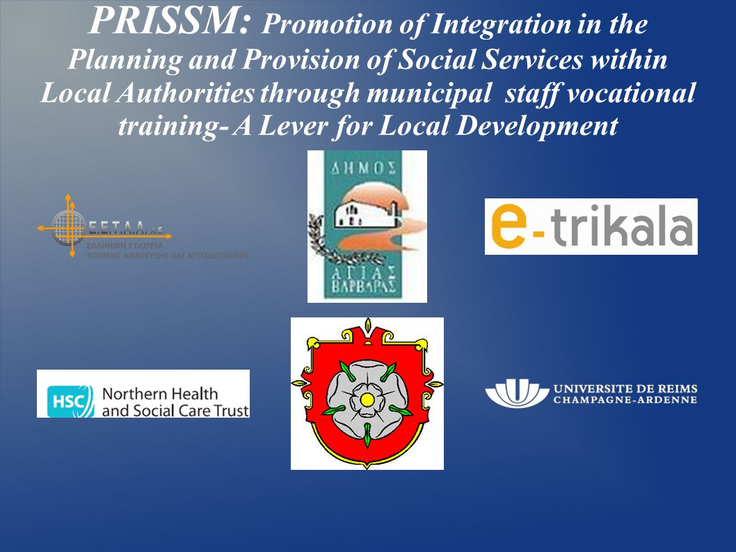 PRISSM: Promotion of Integration in the Planning and Provision of Social Services within Local Authorities through municipal staff vocational training- A Lever for Local Development