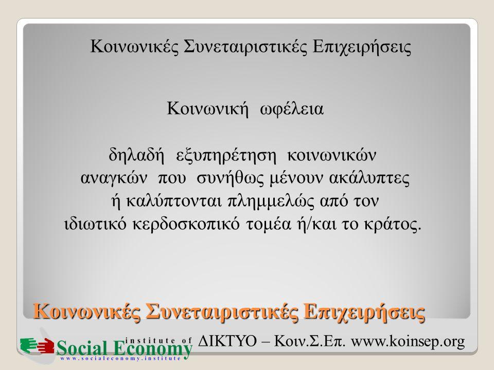 Κοινωνικές Συνεταιριστικές Επιχειρήσεις ΔΙΚΤΥΟ – Κοιν.Σ.Επ. www.koinsep.org Κοινωνική ωφέλεια δηλαδή εξυπηρέτηση κοινωνικών αναγκών που συνήθως μένουν