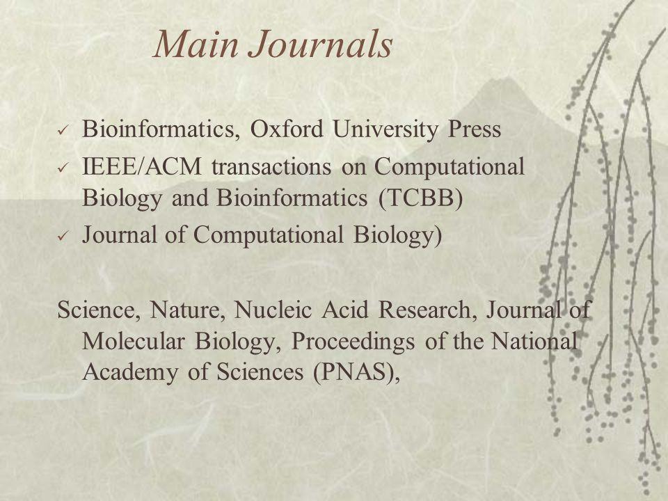 Main Journals Bioinformatics, Oxford University Press IEEE/ACM transactions on Computational Biology and Bioinformatics (TCBB) Journal of Computationa