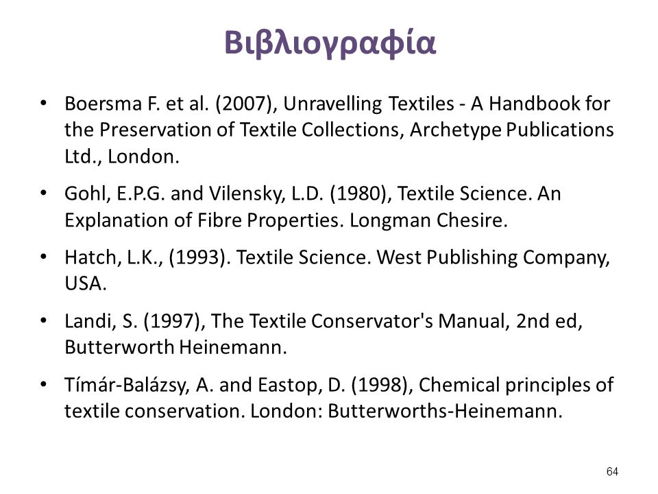 Βιβλιογραφία Boersma F. et al. (2007), Unravelling Textiles - A Handbook for the Preservation of Textile Collections, Archetype Publications Ltd., Lon