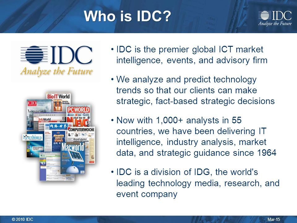 Mar-15 © 2010 IDC Who is IDC? IDC is the premier global ICT market intelligence, events, and advisory firm We analyze and predict technology trends so