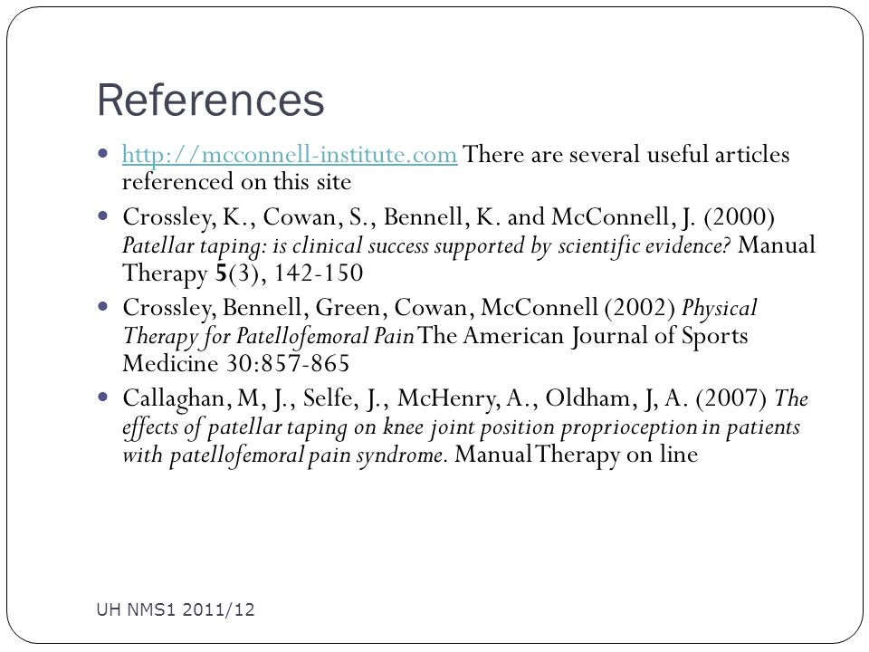 References UH NMS1 2011/12 http://mcconnell-institute.com There are several useful articles referenced on this site http://mcconnell-institute.com Crossley, K., Cowan, S., Bennell, K.