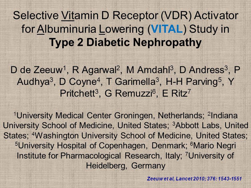 Selective Vitamin D Receptor (VDR) Activator for Albuminuria Lowering (VITAL) Study in Type 2 Diabetic Nephropathy D de Zeeuw 1, R Agarwal 2, M Amdahl