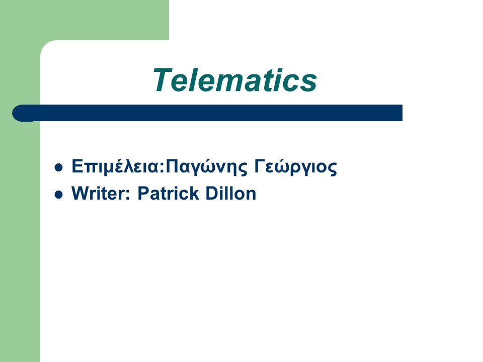 Telematics Επιμέλεια:Παγώνης Γεώργιος Writer: Patrick Dillon
