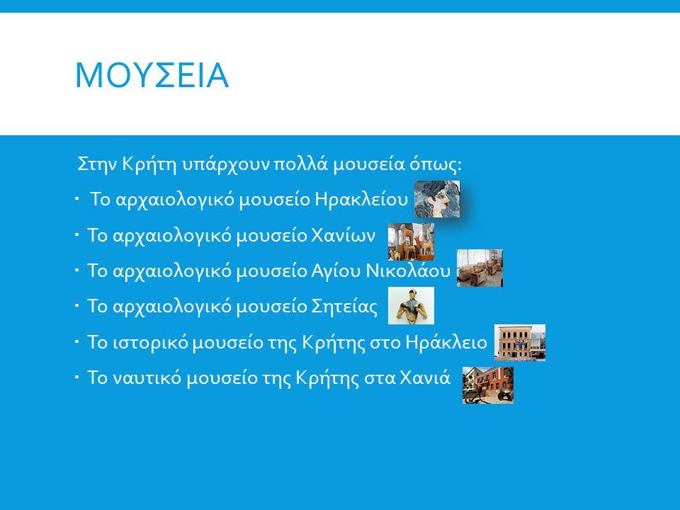 ΜΟΥΣΕΙΑ Στην Κρήτη υπάρχουν πολλά μουσεία όπως:  Το αρχαιολογικό μουσείο Ηρακλείου  Το αρχαιολογικό μουσείο Χανίων  Το αρχαιολογικό μουσείο Αγίου Ν