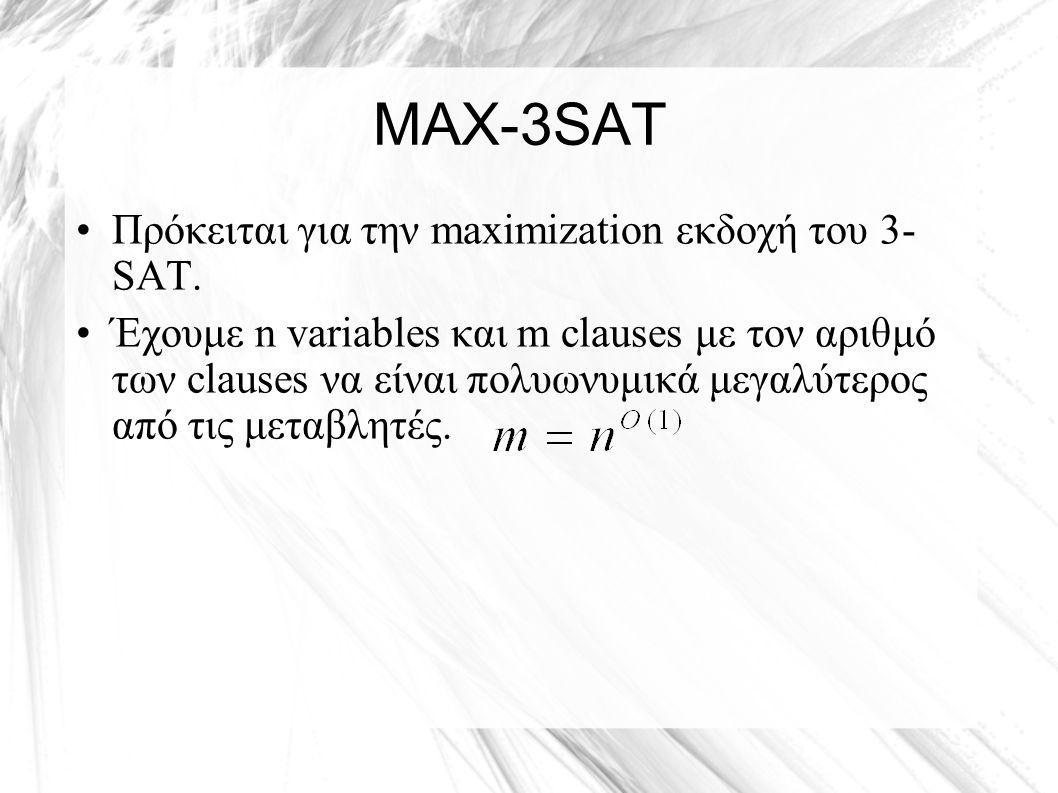 MAX-3SAT Πρόκειται για την maximization εκδοχή του 3- SAT.