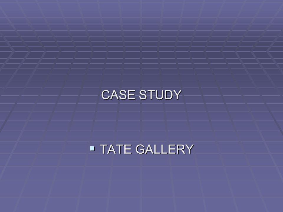 CASE STUDY  TATE GALLERY