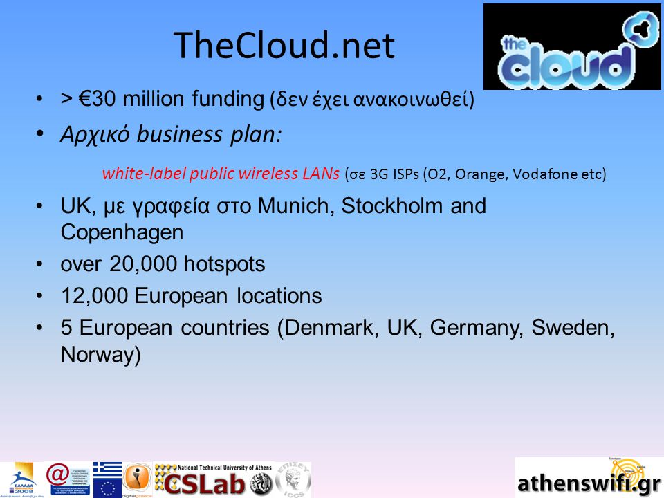 TheCloud.net Τελικά, έχει και retail services: Cloud Unlimited Multi - £9.99 / month Apr 2007, The Cloud launches City of London Network (£10/month) Sales: £8.2m in 2007 Expected: 15 million in 2009.