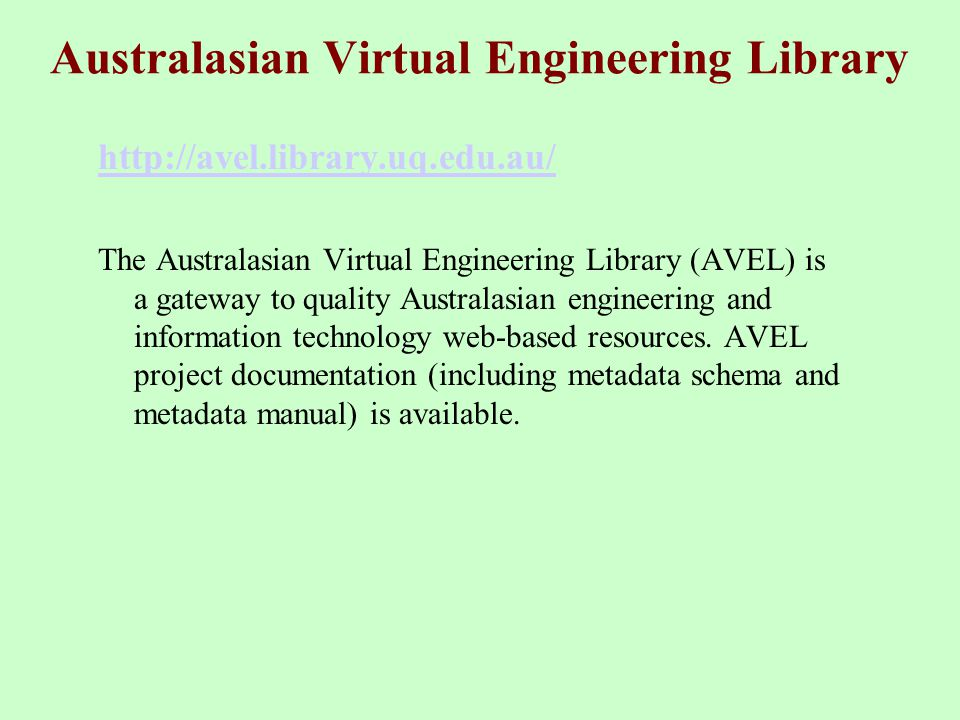 Australasian Virtual Engineering Library http://avel.library.uq.edu.au/ The Australasian Virtual Engineering Library (AVEL) is a gateway to quality Australasian engineering and information technology web-based resources.