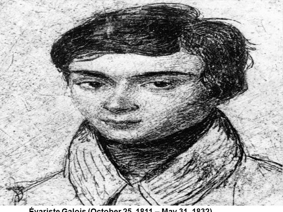 Évariste Galois (October 25, 1811 – May 31, 1832)