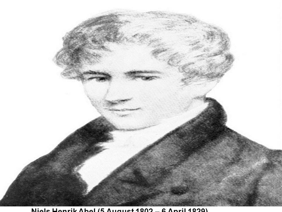 Niels Henrik Abel (5 August 1802 – 6 April 1829)