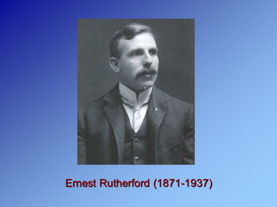 Ernest Rutherford (1871-1937)